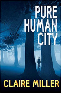 This is the cover of Pure Human City written by Claire Miller. Black trees are silhouetted against a dark blue background with a dark figure standing amongst the trees.